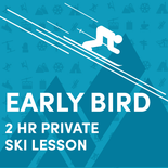 Early Bird Special - 2 Hour Private Ski Lesson
